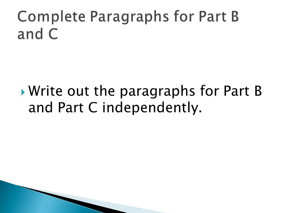  Write out the paragraphs for Part B and Part C independently.