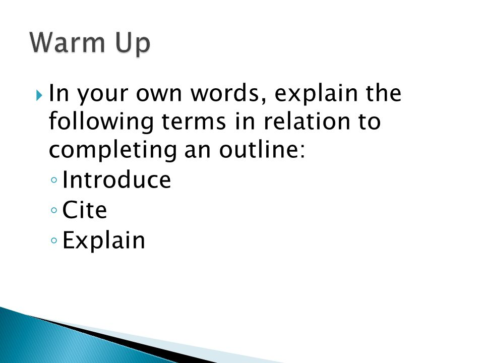  In your own words, explain the following terms in relation to completing an outline: ◦ Introduce ◦ Cite ◦ Explain