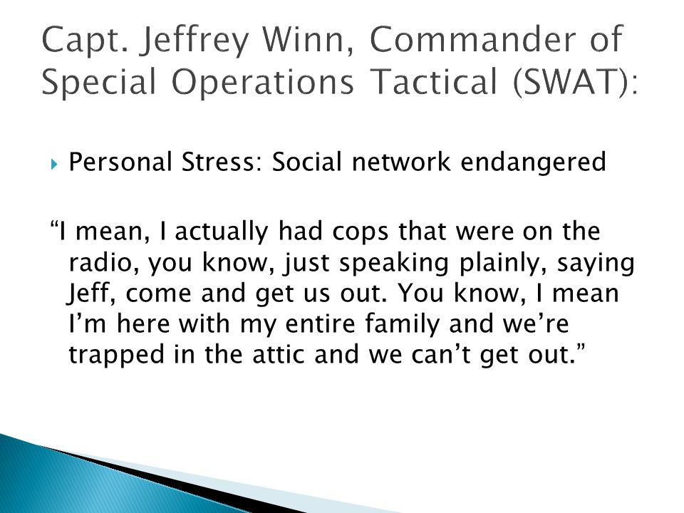  Personal Stress: Social network endangered I mean, I actually had cops that were on the radio, you know, just speaking plainly, saying Jeff, come and get us out.