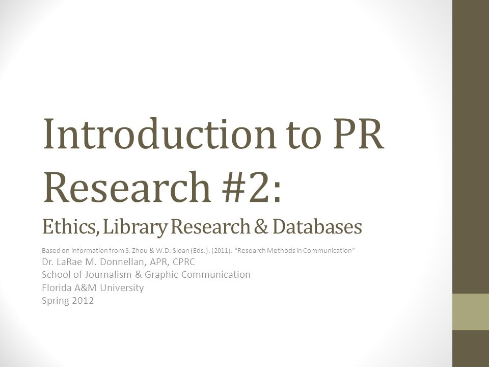 Introduction to PR Research #2: Ethics, Library Research & Databases Based on information from S.