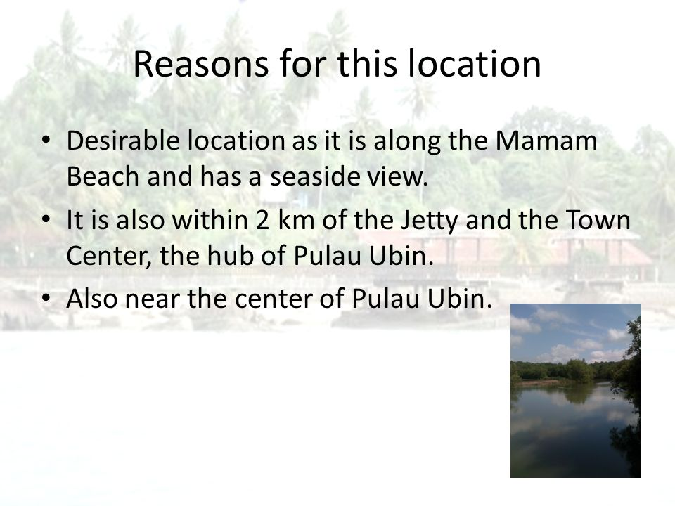 Reasons for this location Desirable location as it is along the Mamam Beach and has a seaside view.