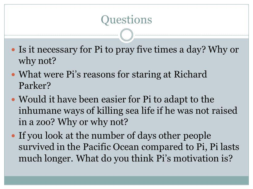 Questions Is it necessary for Pi to pray five times a day.