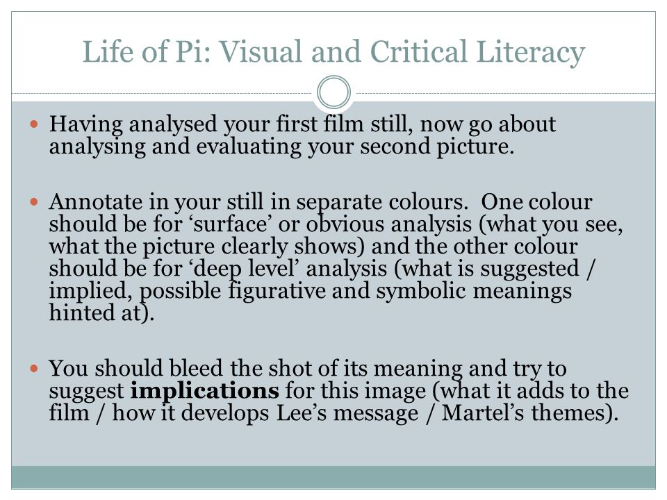 Life of Pi: Visual and Critical Literacy Having analysed your first film still, now go about analysing and evaluating your second picture.