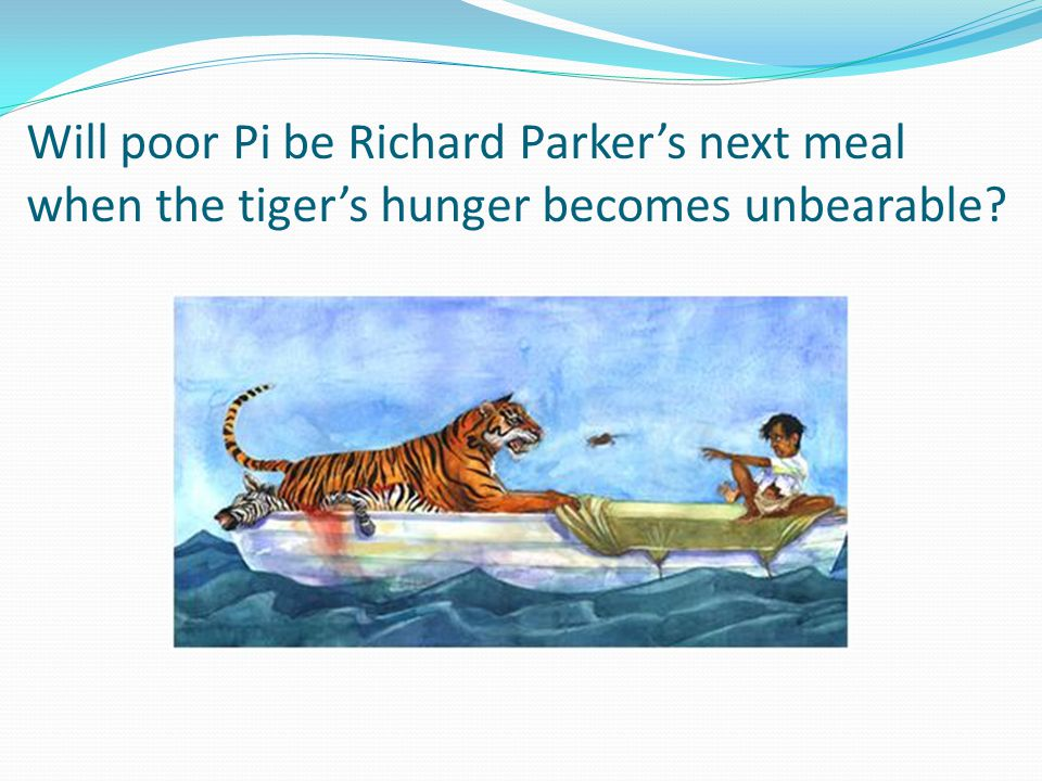 Will poor Pi be Richard Parker's next meal when the tiger's hunger becomes unbearable