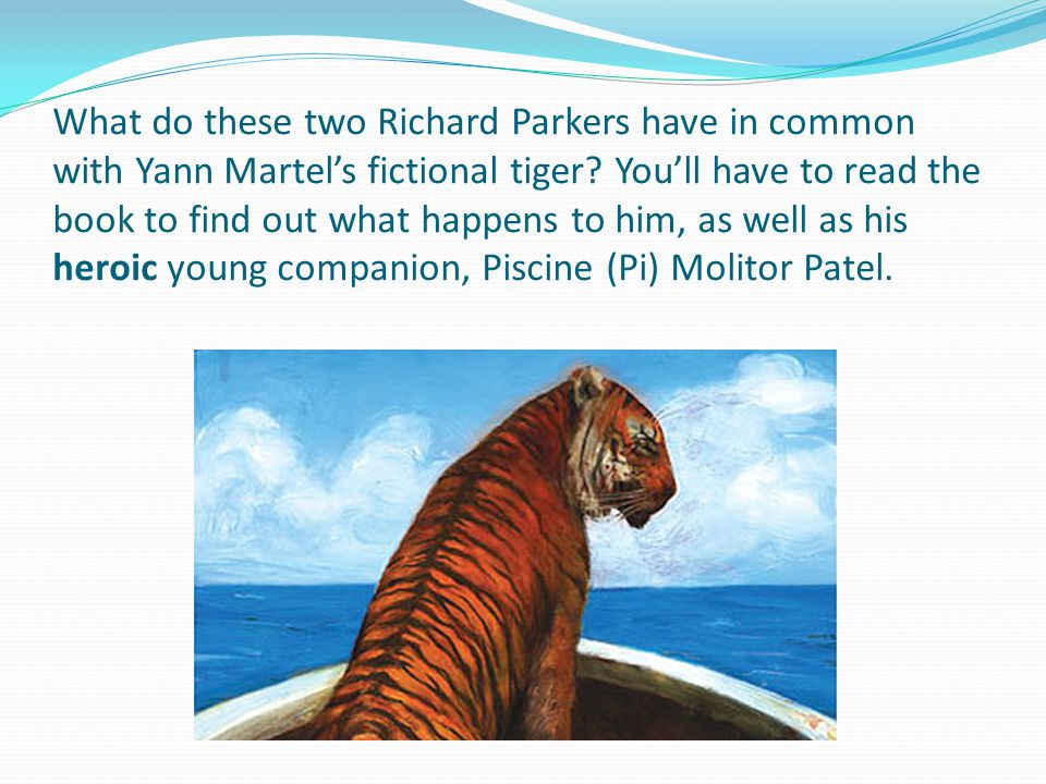 What do these two Richard Parkers have in common with Yann Martel's fictional tiger.