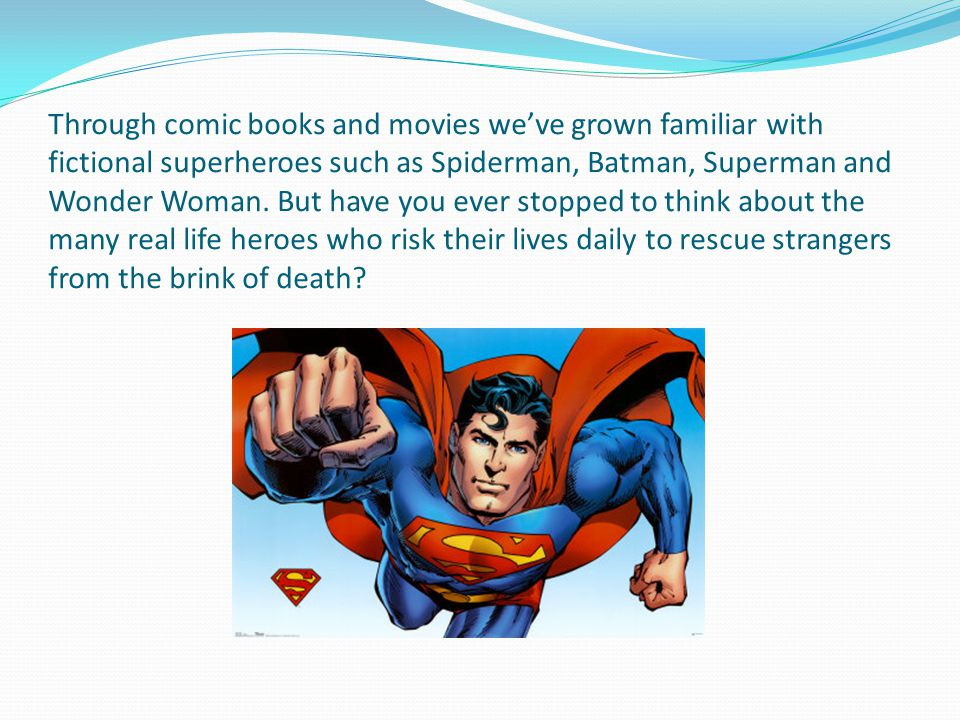 Through comic books and movies we've grown familiar with fictional superheroes such as Spiderman, Batman, Superman and Wonder Woman.