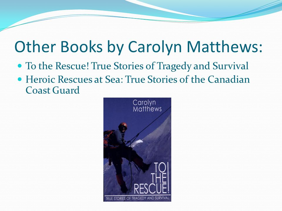 Other Books by Carolyn Matthews: To the Rescue.