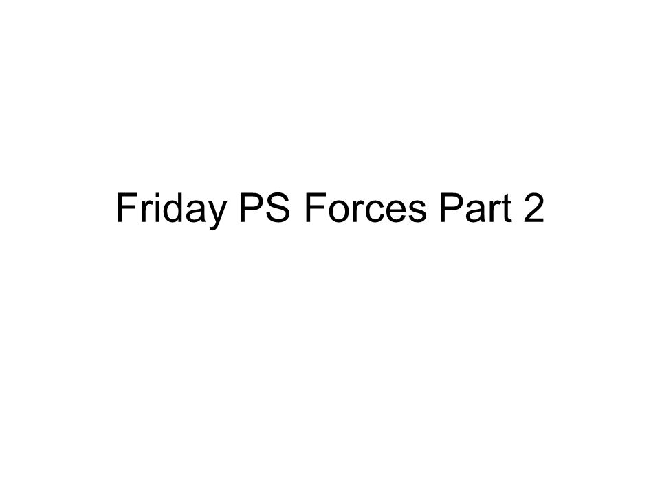 Friday PS Forces Part 2