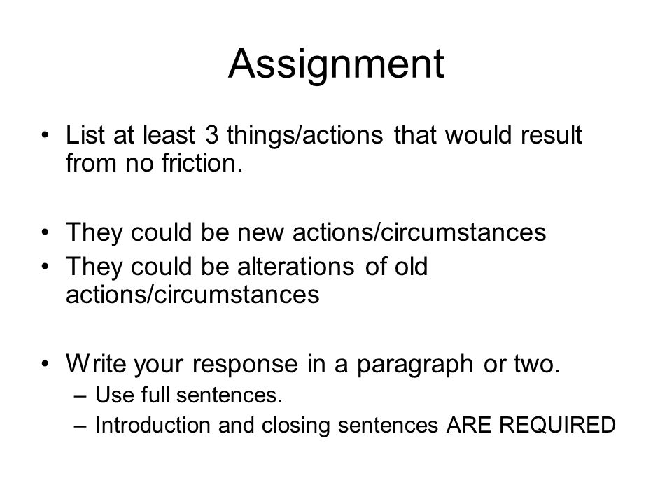 Assignment List at least 3 things/actions that would result from no friction.