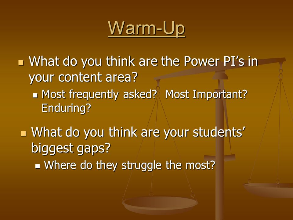 Warm-Up What do you think are the Power PI's in your content area.
