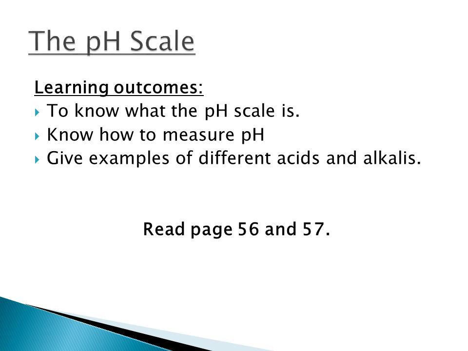 Learning outcomes:  To know what the pH scale is.
