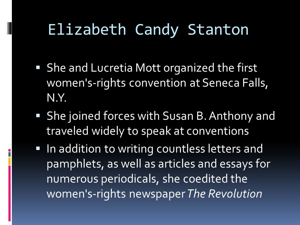 Elizabeth Candy Stanton  She and Lucretia Mott organized the first women s-rights convention at Seneca Falls, N.Y.
