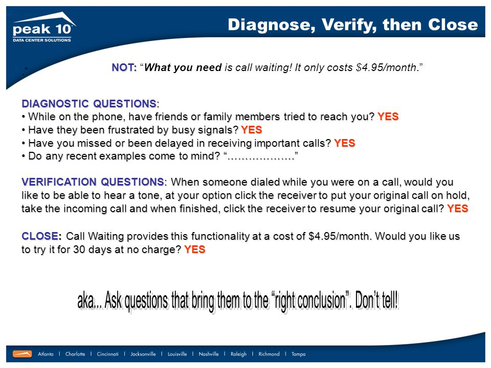 Diagnose, Verify, then Close DIAGNOSTIC QUESTIONS: While on the phone, have friends or family members tried to reach you.