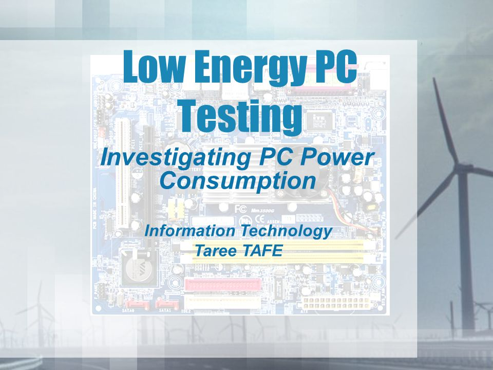 Low Energy PC Testing Investigating PC Power Consumption Information Technology Taree TAFE