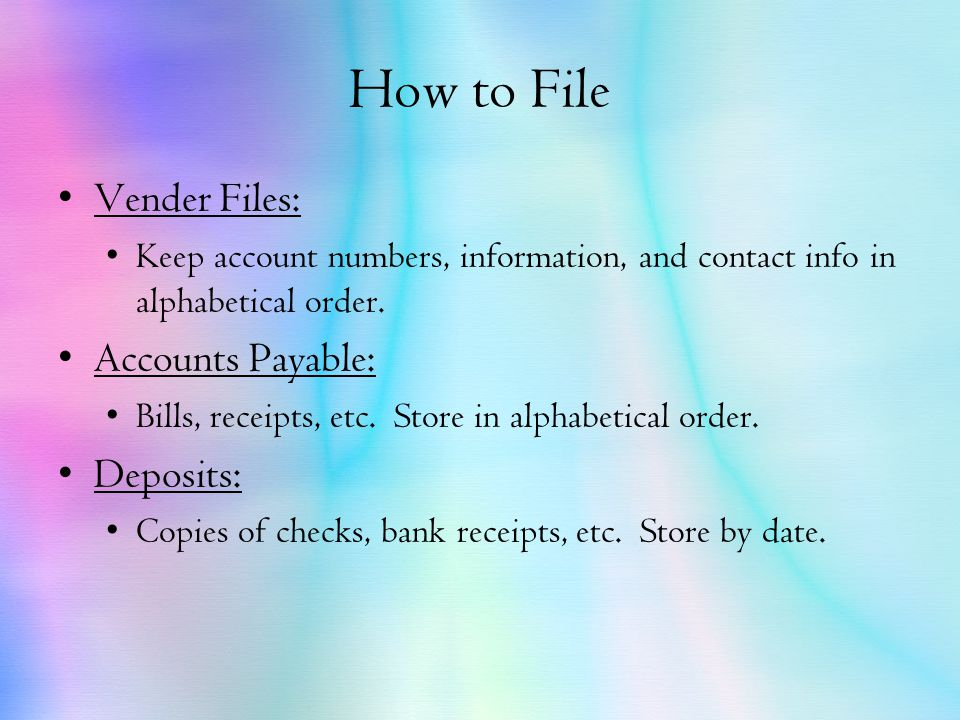 How to File Vender Files: Keep account numbers, information, and contact info in alphabetical order.