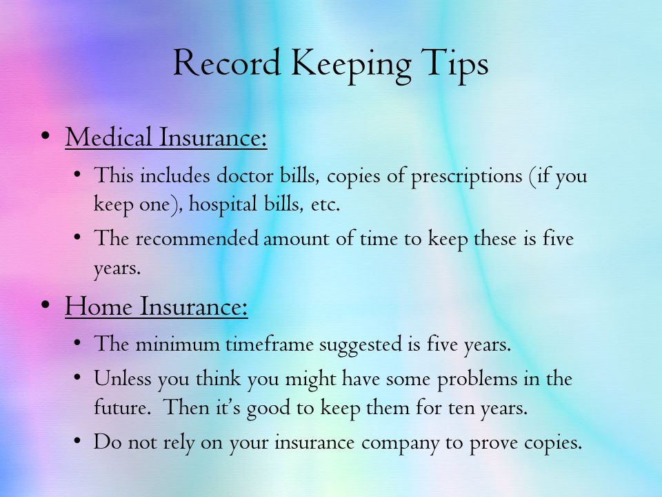 Record Keeping Tips Medical Insurance: This includes doctor bills, copies of prescriptions (if you keep one), hospital bills, etc.