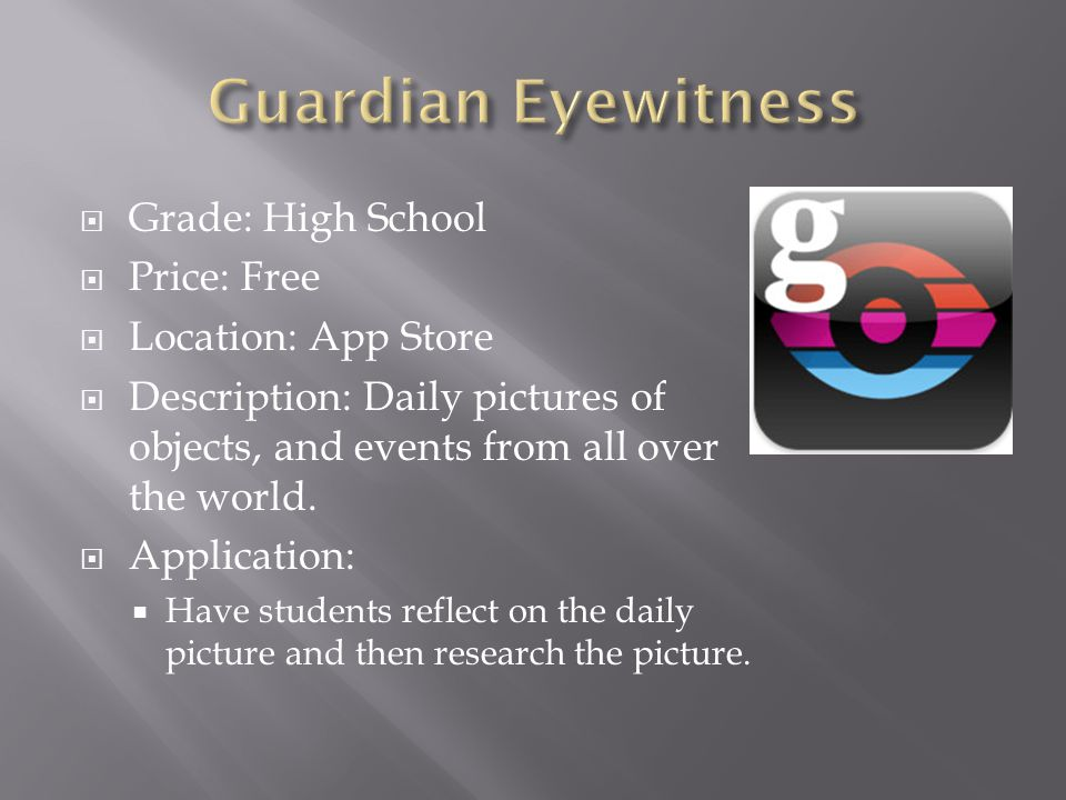  Grade: High School  Price: Free  Location: App Store  Description: Daily pictures of objects, and events from all over the world.
