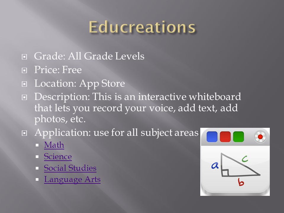  Grade: All Grade Levels  Price: Free  Location: App Store  Description: This is an interactive whiteboard that lets you record your voice, add text, add photos, etc.