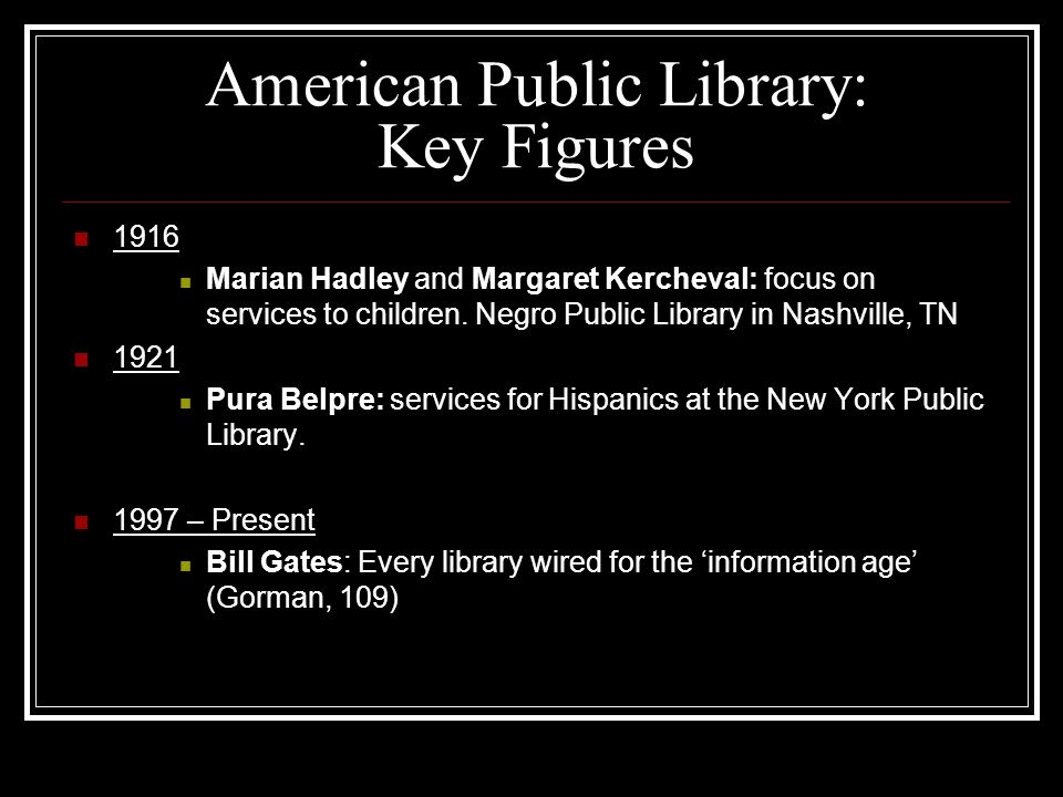 American Public Library: Key Figures 1916 Marian Hadley and Margaret Kercheval: focus on services to children.