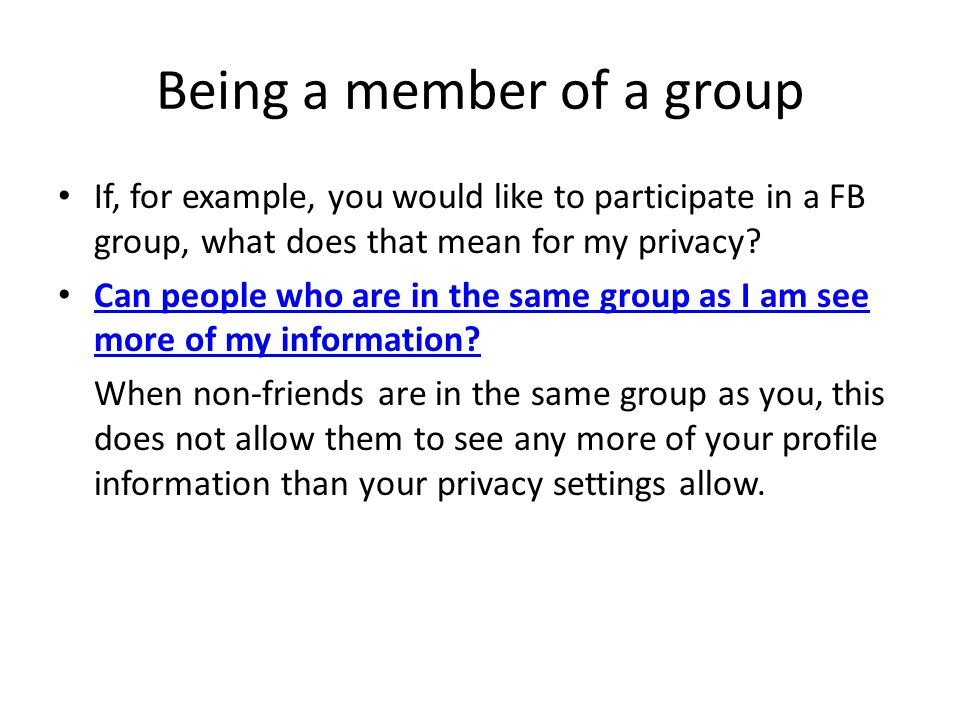 Being a member of a group If, for example, you would like to participate in a FB group, what does that mean for my privacy.