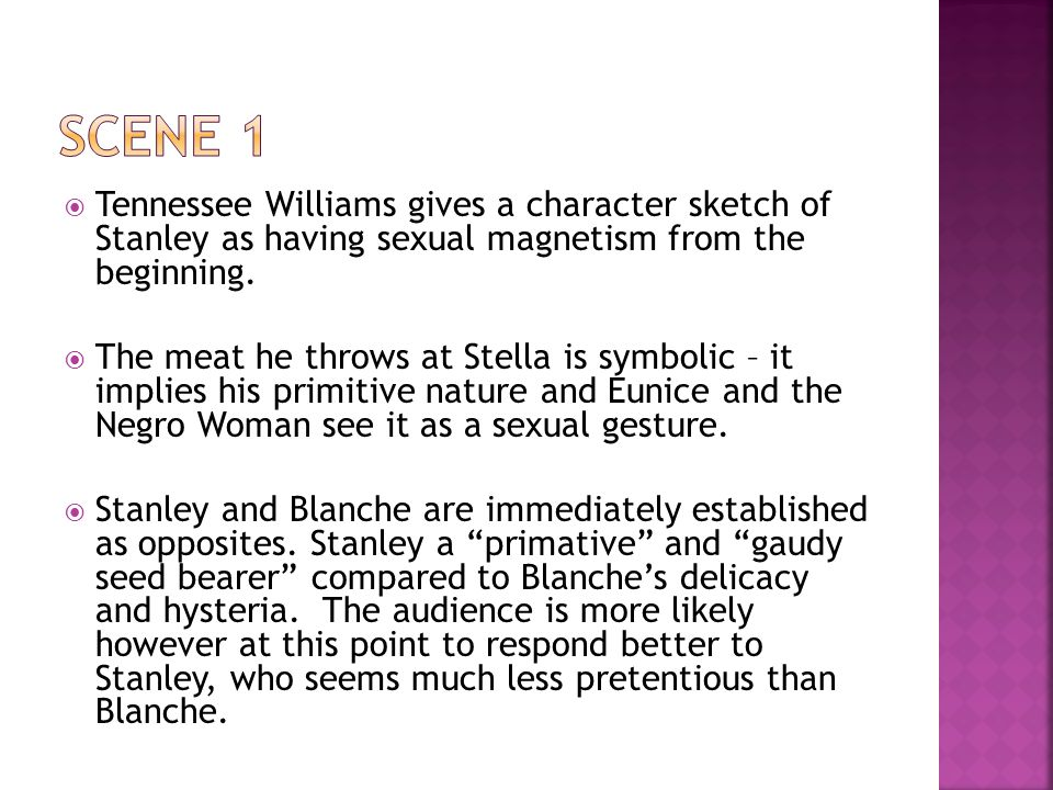  Tennessee Williams gives a character sketch of Stanley as having sexual magnetism from the beginning.