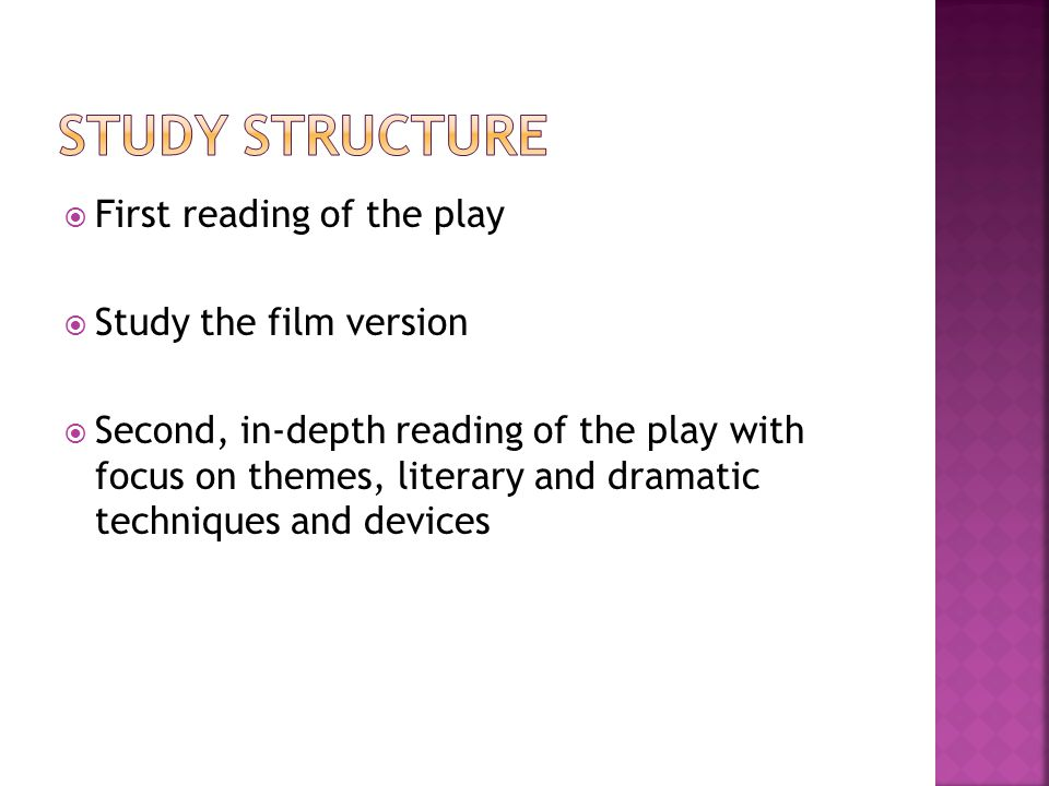  First reading of the play  Study the film version  Second, in-depth reading of the play with focus on themes, literary and dramatic techniques and devices
