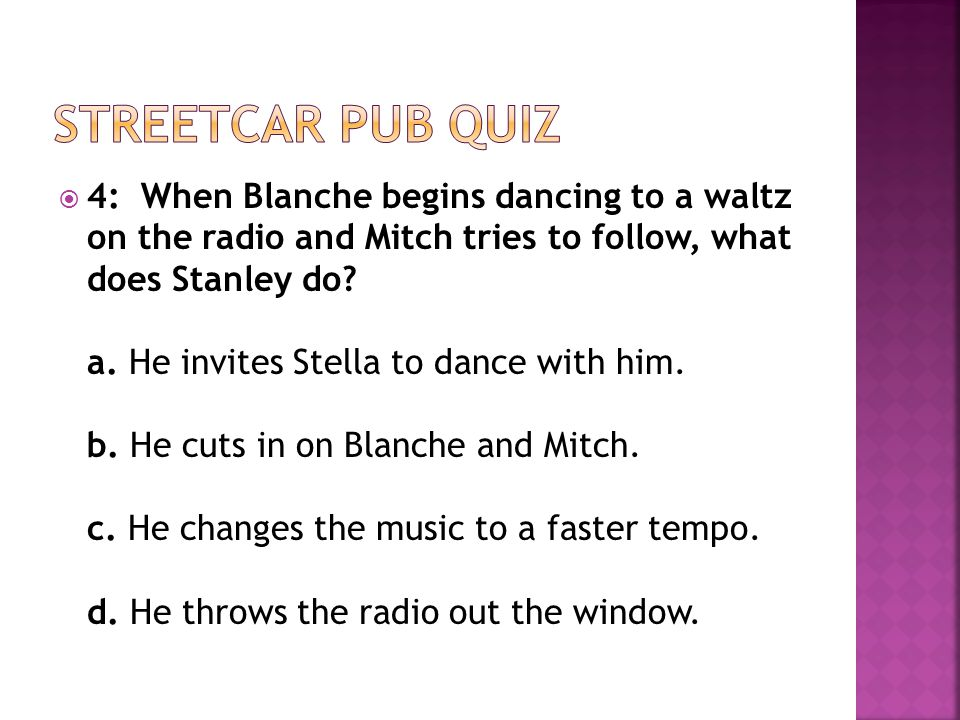  4: When Blanche begins dancing to a waltz on the radio and Mitch tries to follow, what does Stanley do.