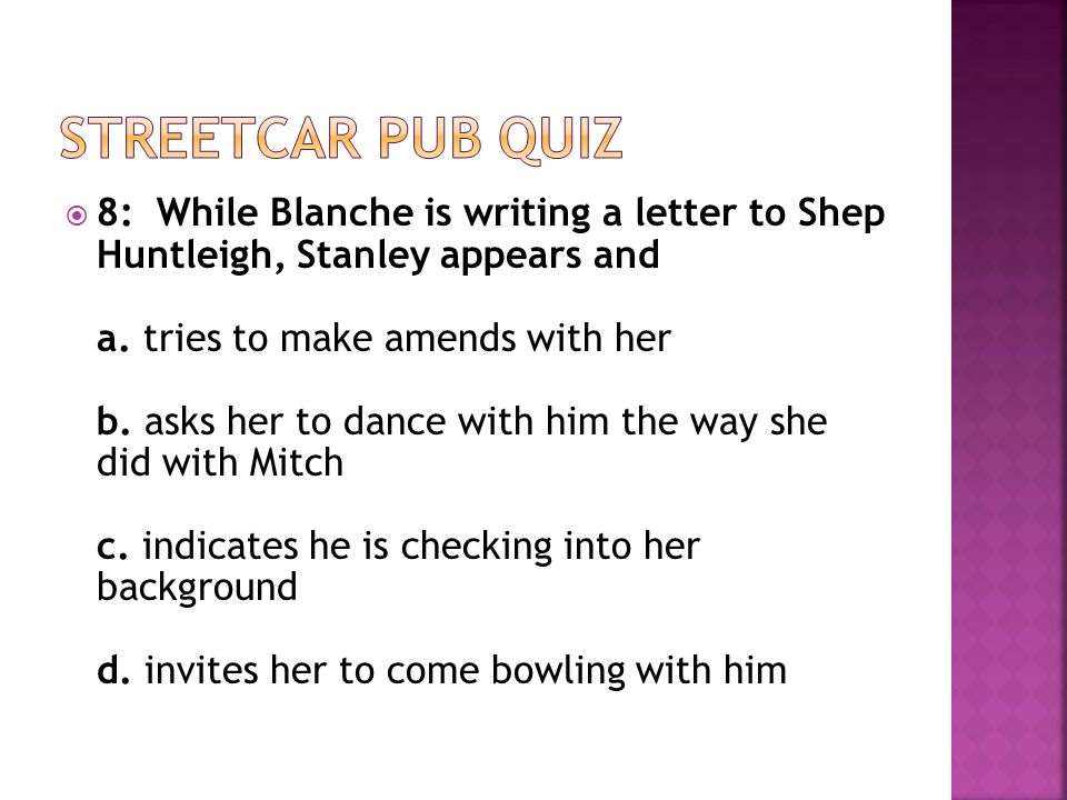  8: While Blanche is writing a letter to Shep Huntleigh, Stanley appears and a.