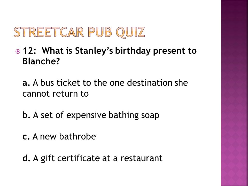  12: What is Stanley's birthday present to Blanche.