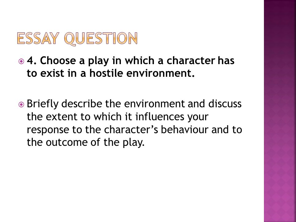  4. Choose a play in which a character has to exist in a hostile environment.