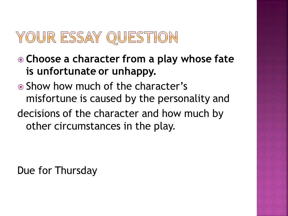  Choose a character from a play whose fate is unfortunate or unhappy.