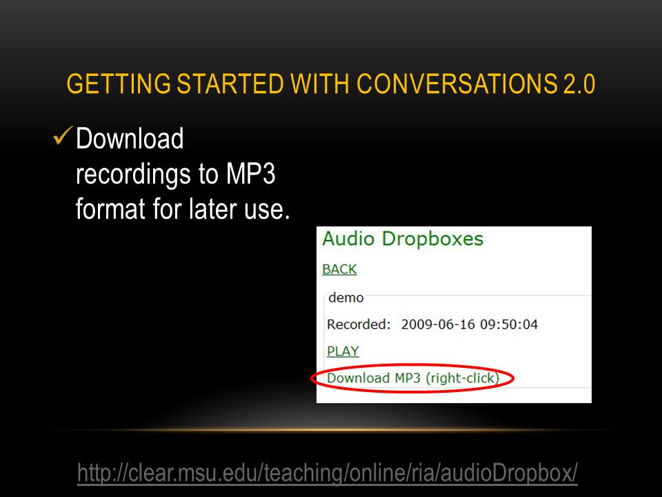 Download recordings to MP3 format for later use.