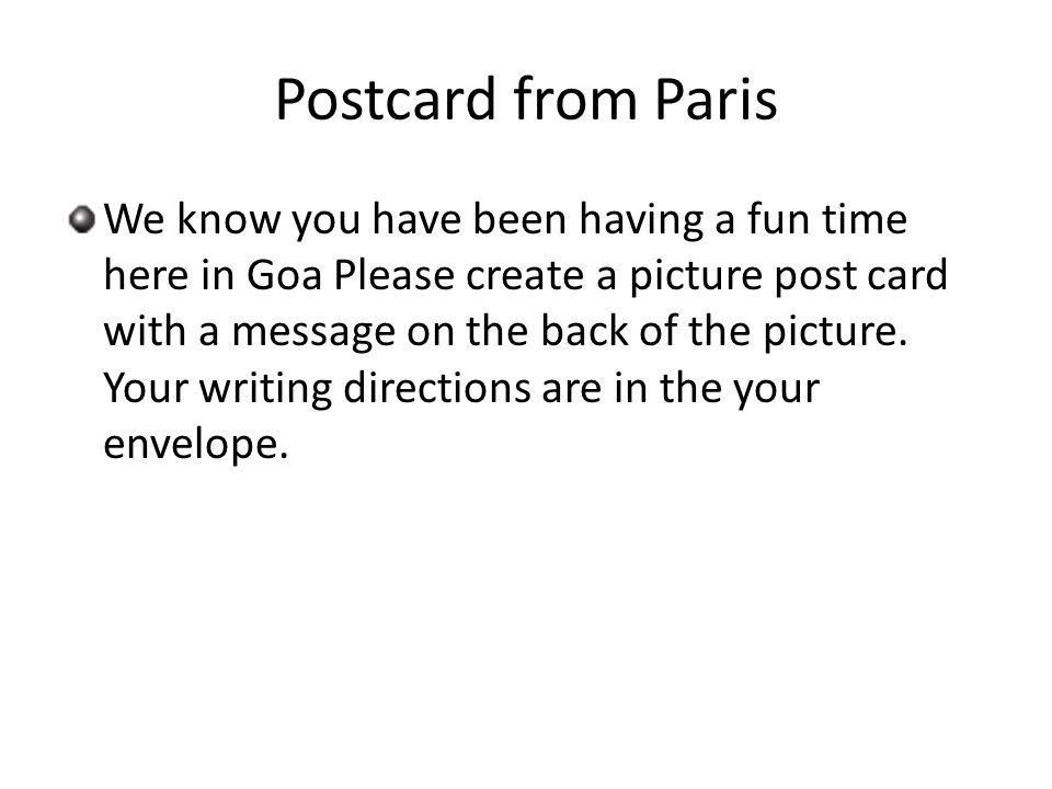 Postcard from Paris We know you have been having a fun time here in Goa Please create a picture post card with a message on the back of the picture.