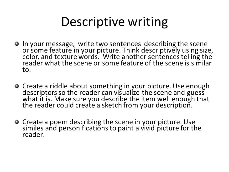 Descriptive writing In your message, write two sentences describing the scene or some feature in your picture.