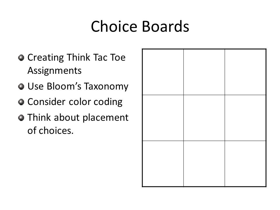 Choice Boards Creating Think Tac Toe Assignments Use Bloom's Taxonomy Consider color coding Think about placement of choices.