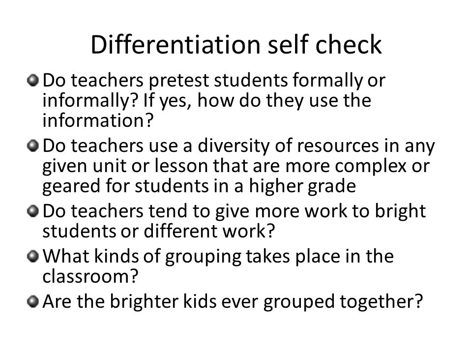 Differentiation self check Do teachers pretest students formally or informally.