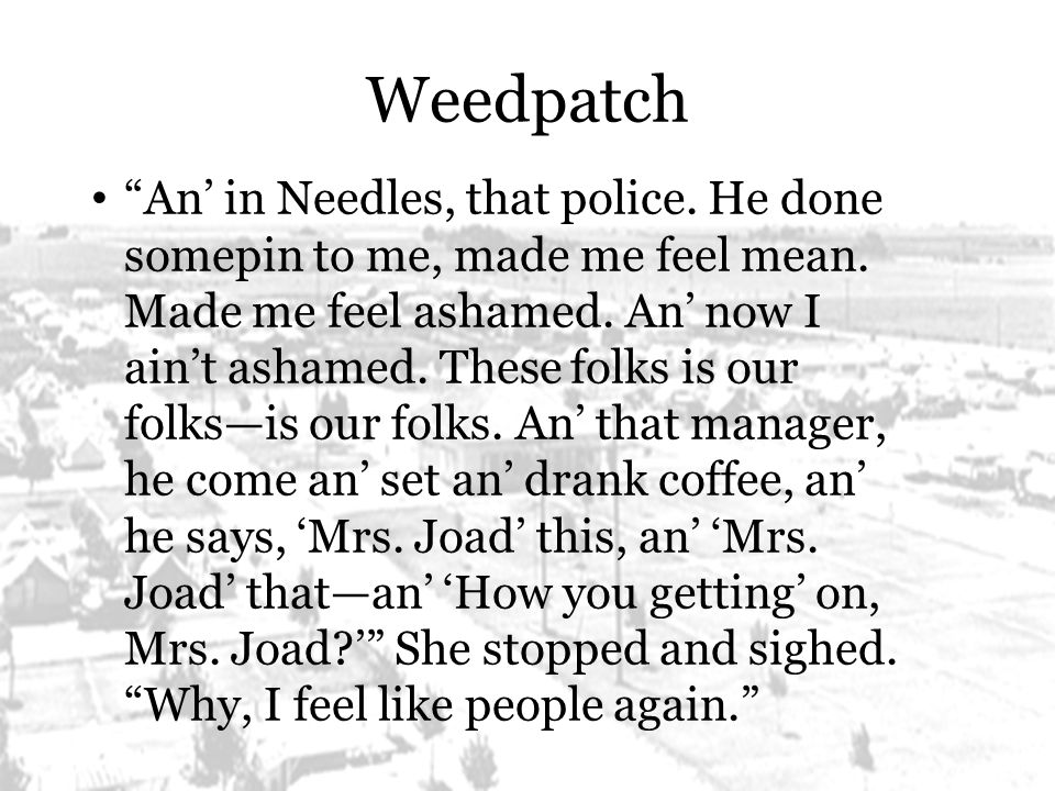Weedpatch An' in Needles, that police. He done somepin to me, made me feel mean.