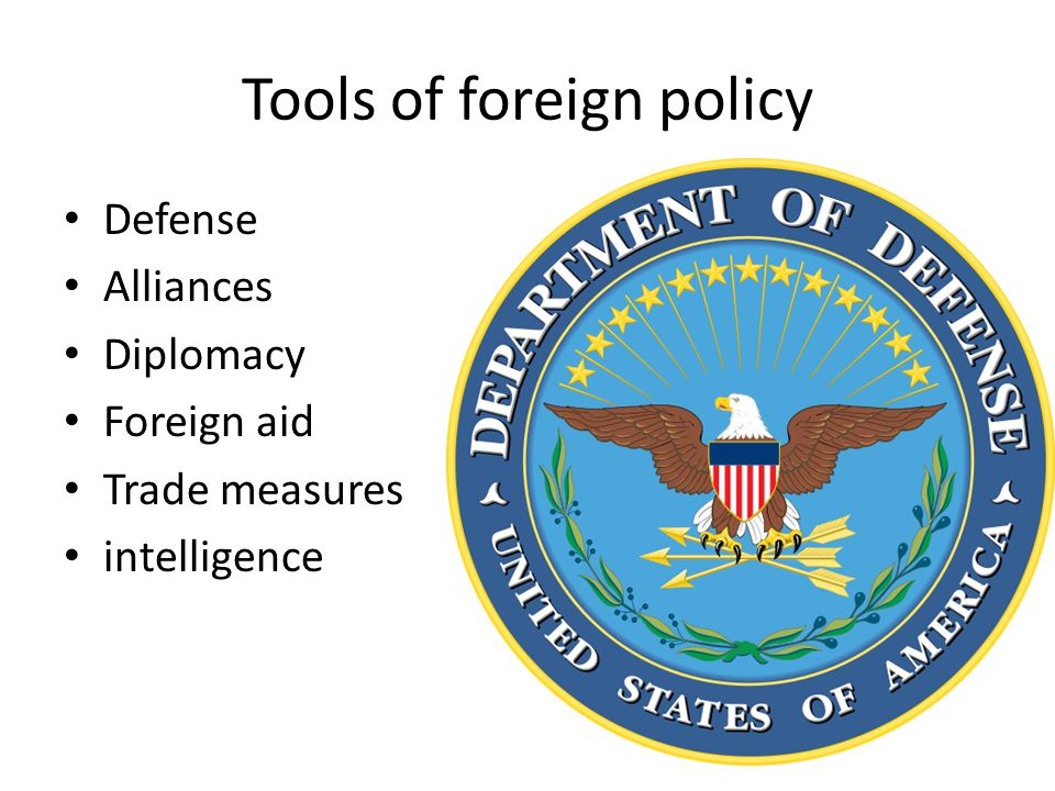 Tools of foreign policy Defense Alliances Diplomacy Foreign aid Trade measures intelligence