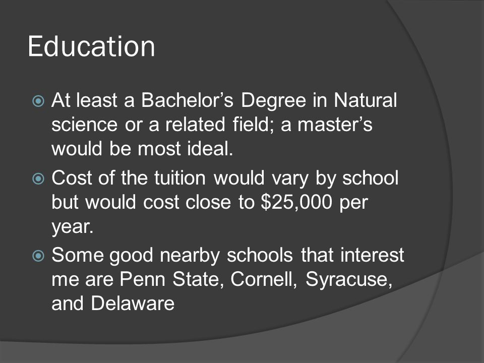 Education  At least a Bachelor's Degree in Natural science or a related field; a master's would be most ideal.