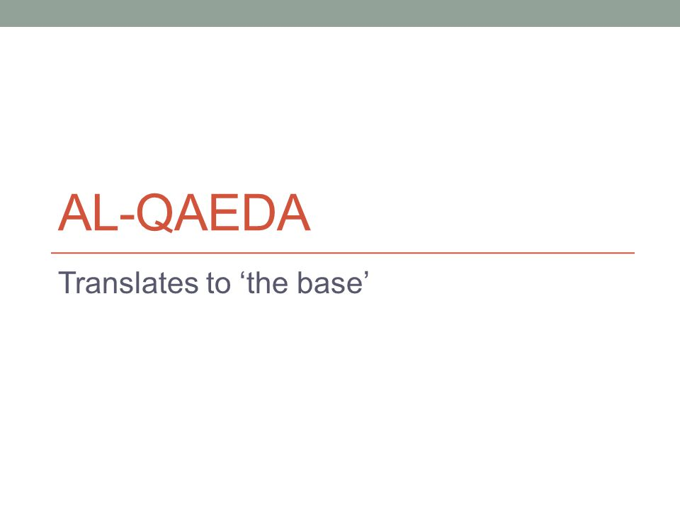 AL-QAEDA Translates to 'the base'