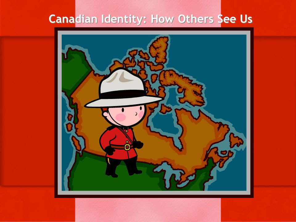 Canadian Identity: How Others See Us