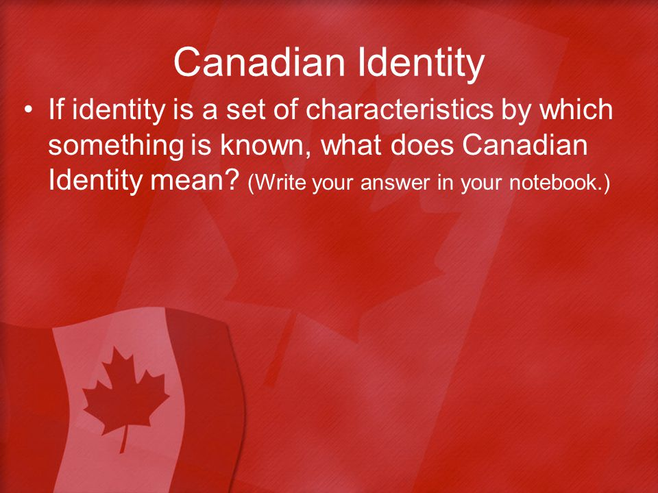 I Am Canadian Canadian Identity Grade 9  Objective Students will be