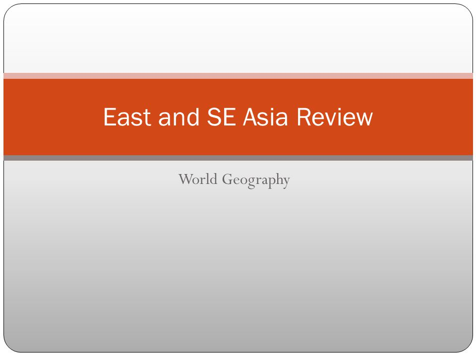 World Geography East and SE Asia Review