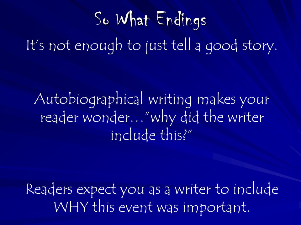 So What Endings It's not enough to just tell a good story.