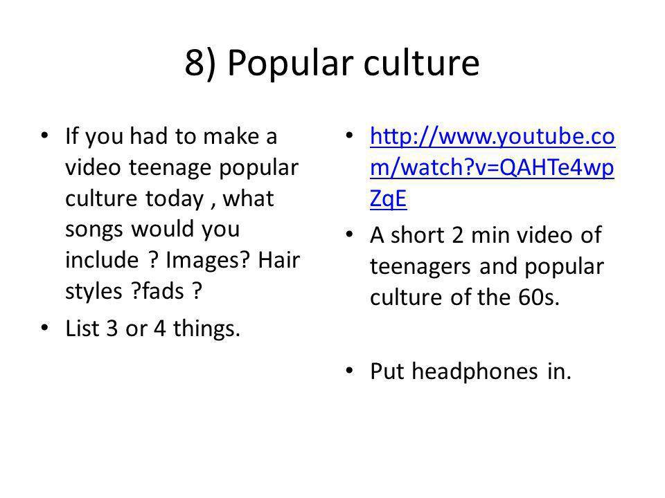 8) Popular culture If you had to make a video teenage popular culture today, what songs would you include .
