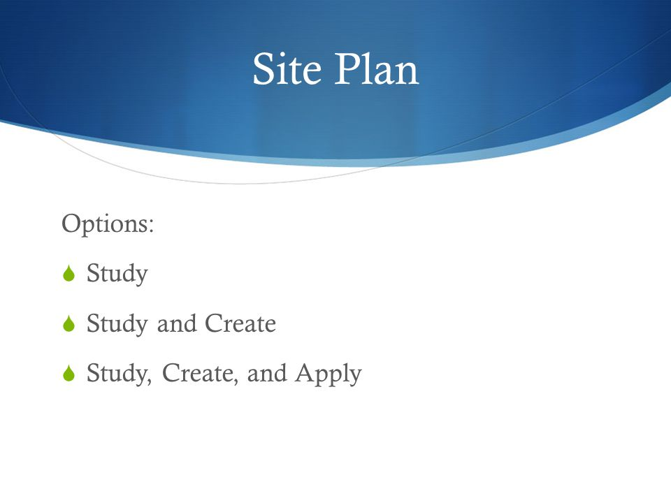 Site Plan Options:  Study  Study and Create  Study, Create, and Apply