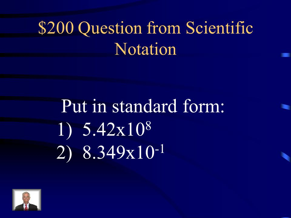 $100 Answer from Scientific Notation 1)2.302 x 10 -8 2)1.92 x 10 14