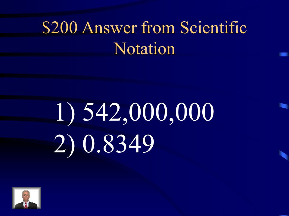 $200 Question from Scientific Notation Put in standard form: 1) 5.42x10 8 2) 8.349x10 -1