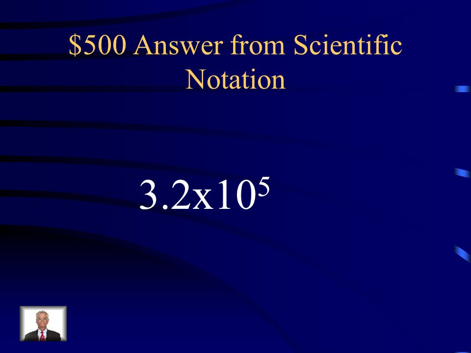 $500 Question from Scientific Notation (2x10 4 ) + (3x10 5 )