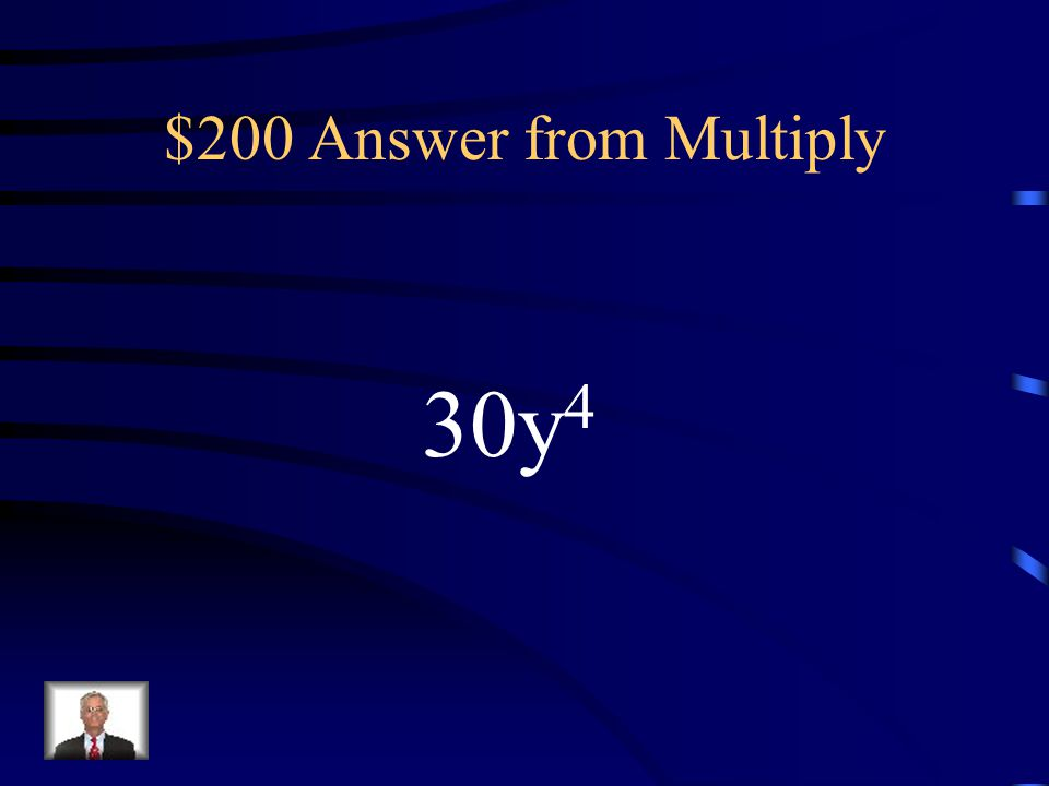 $200 Question from Multiply (-10y)(-3y 3 )
